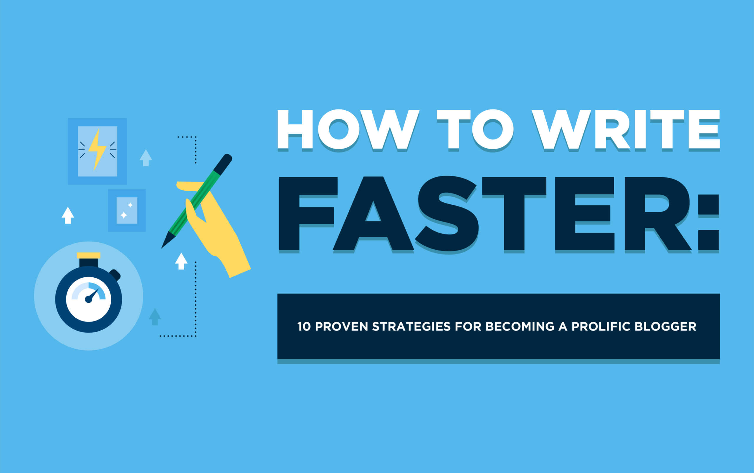 How to Write Faster (10 Tips to Get Over Writer's Block) and Be a Prolific Blogger